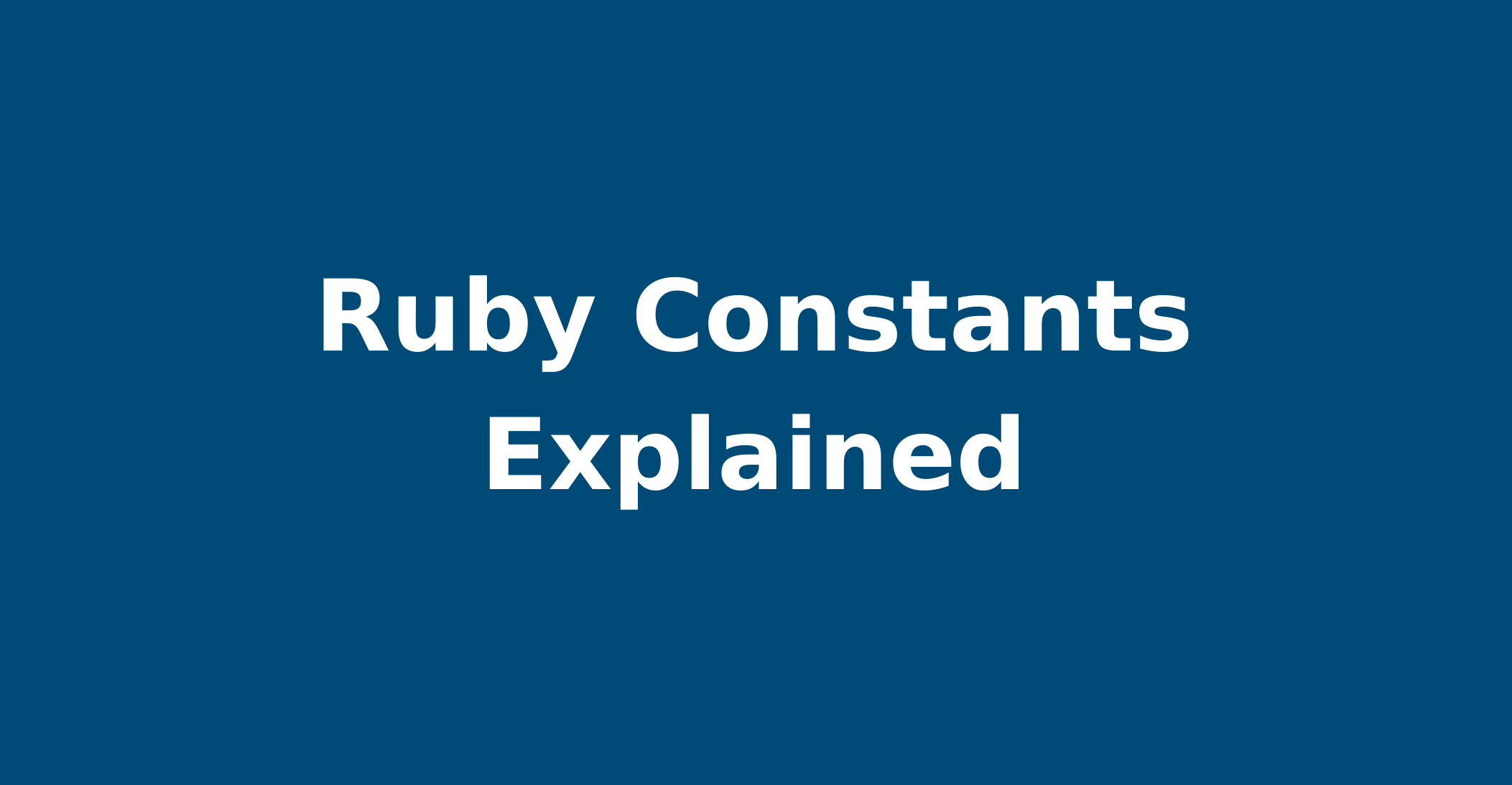 Everything You Need to Know About Ruby Constants