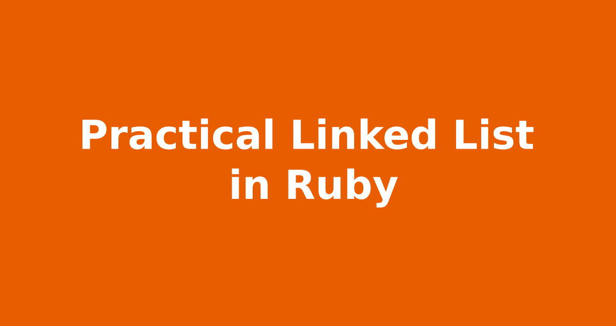 Practical Linked List in Ruby