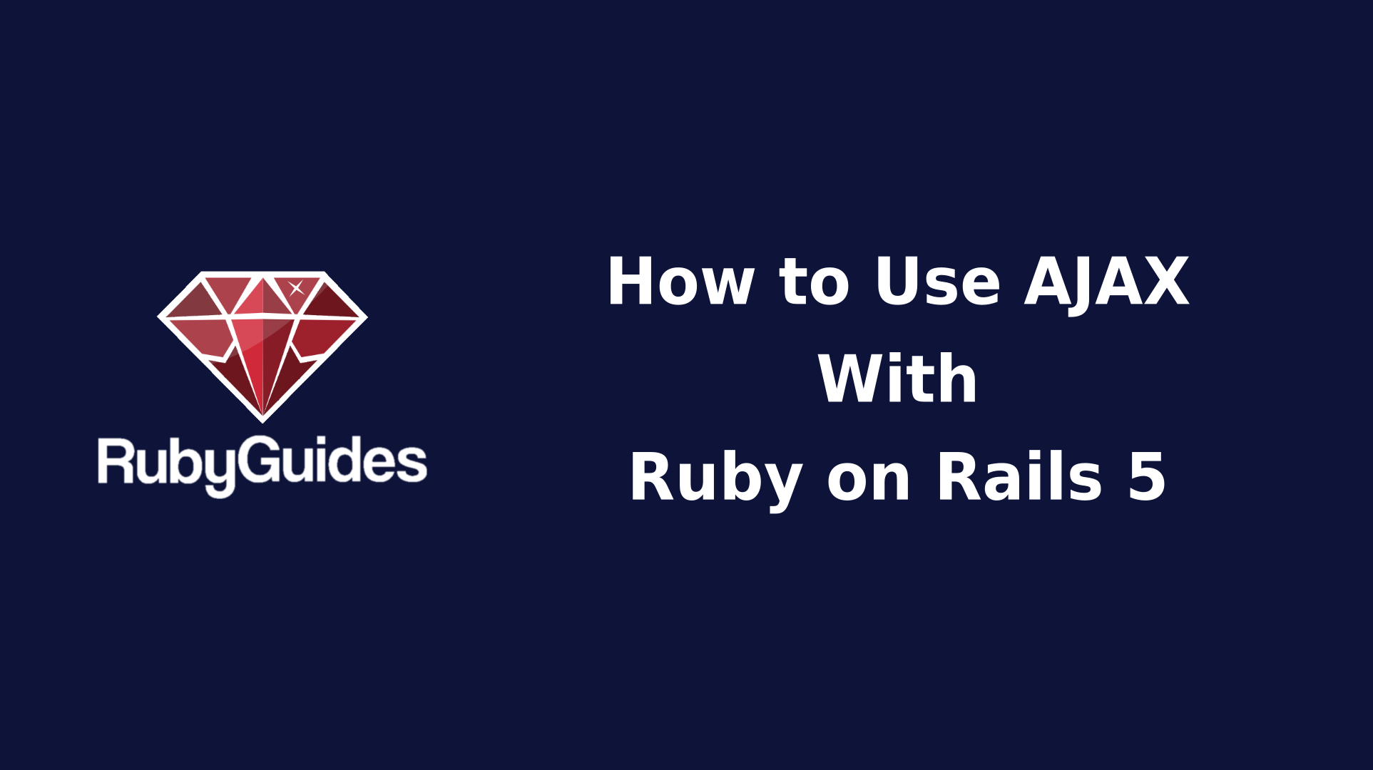 How to Use AJAX With Ruby on Rails 5 - RubyGuides