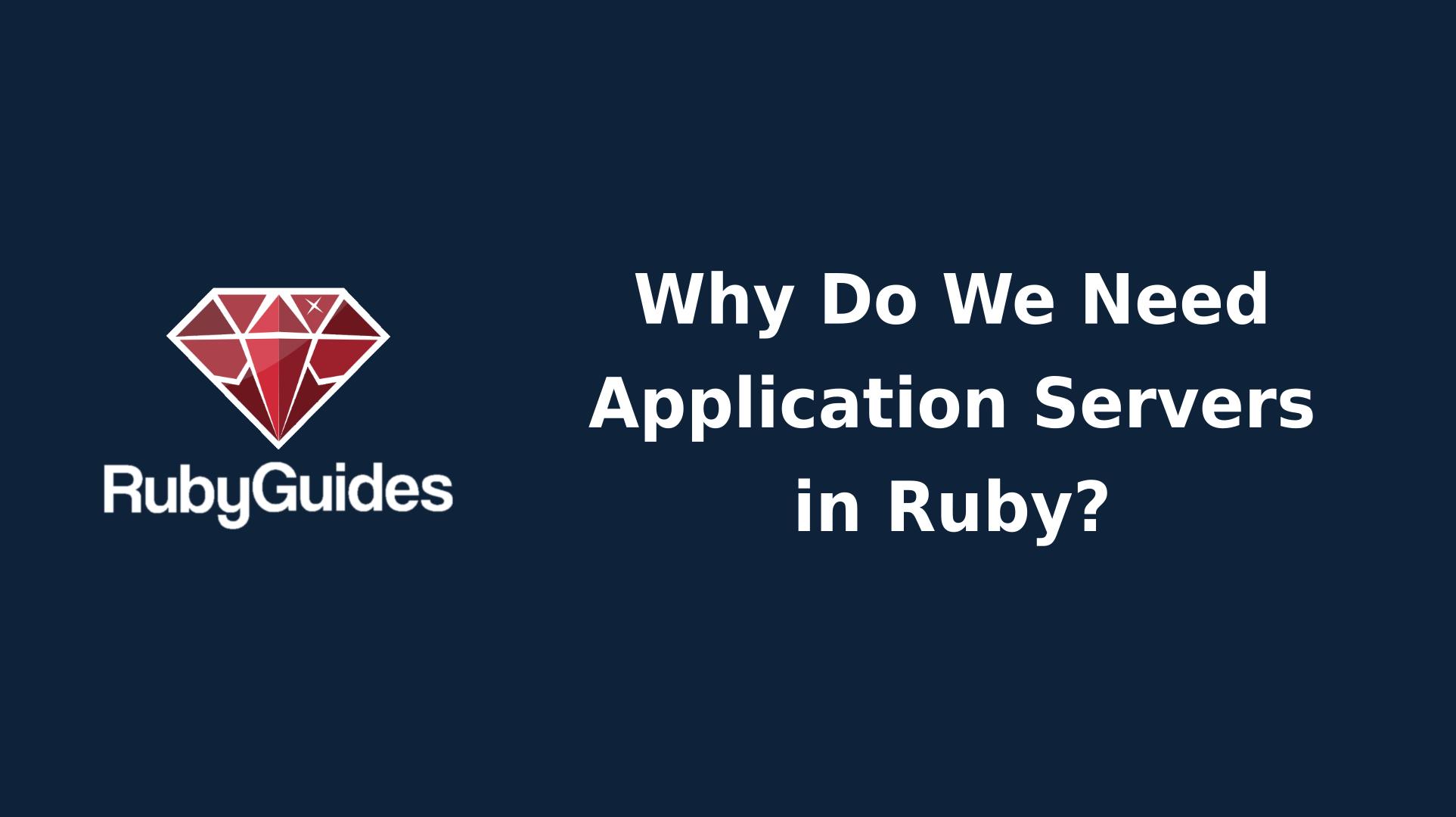 Why Do We Need Application Servers in Ruby? (Like Puma)