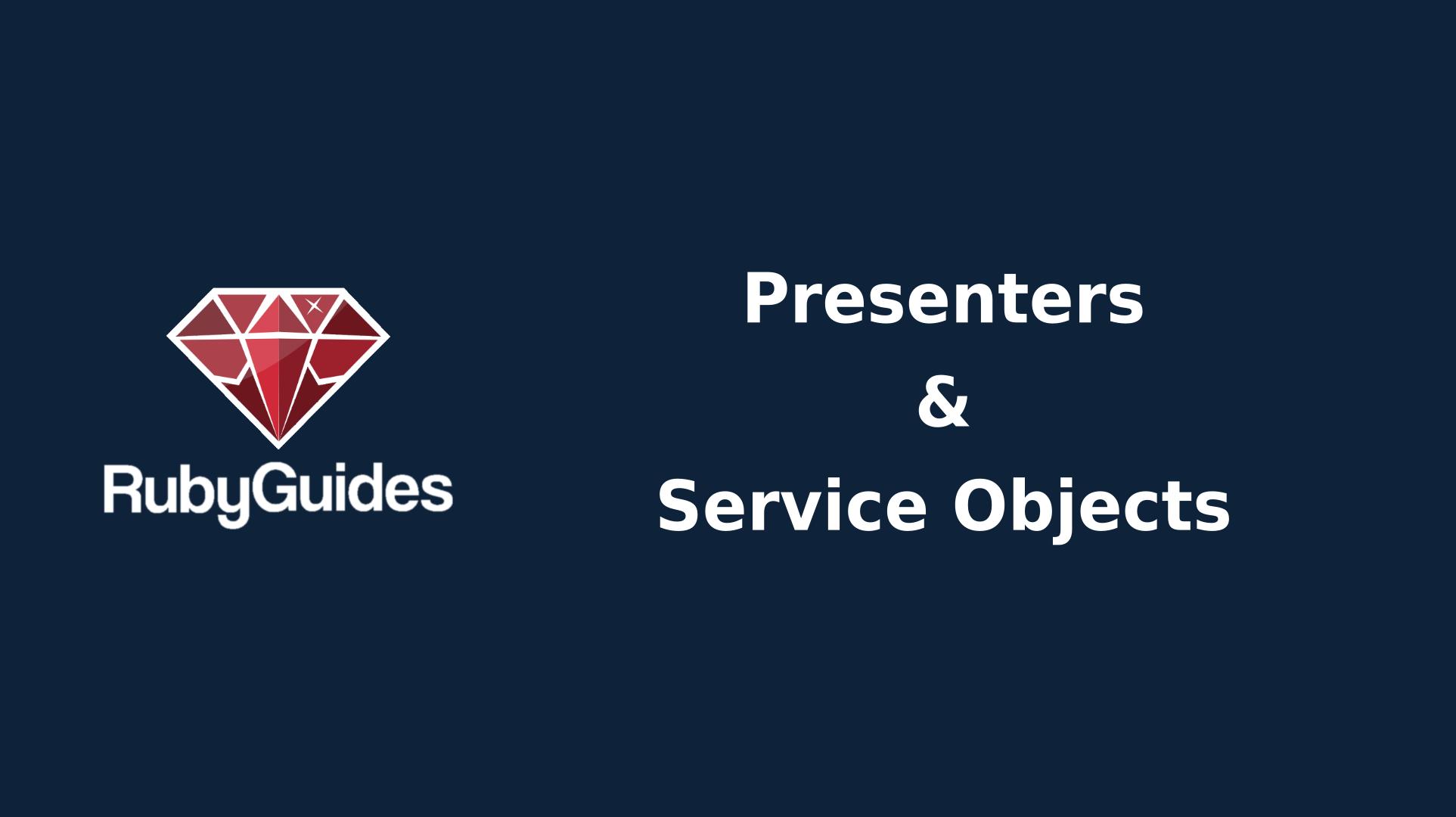 Rails Design Patterns: Presenter & Service Objects